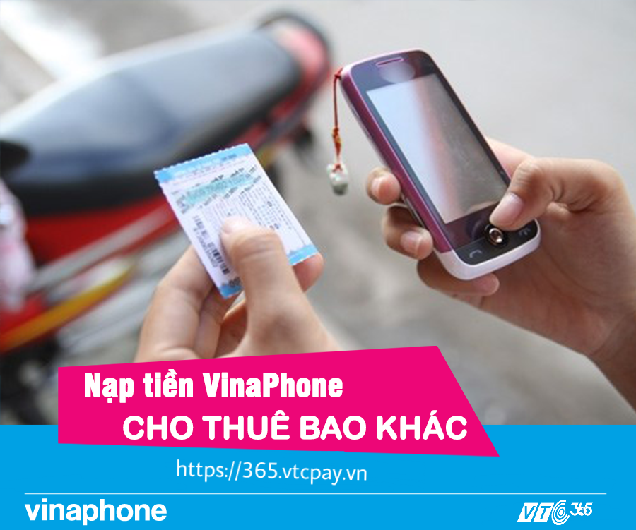 Hướng dẫn nạp tiền điện thoại cho thuê bao Vinaphone khác