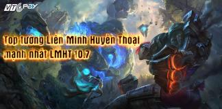 top-tuong-lien-minh-huyen-thoai-manh-nhat-lmht-10-7